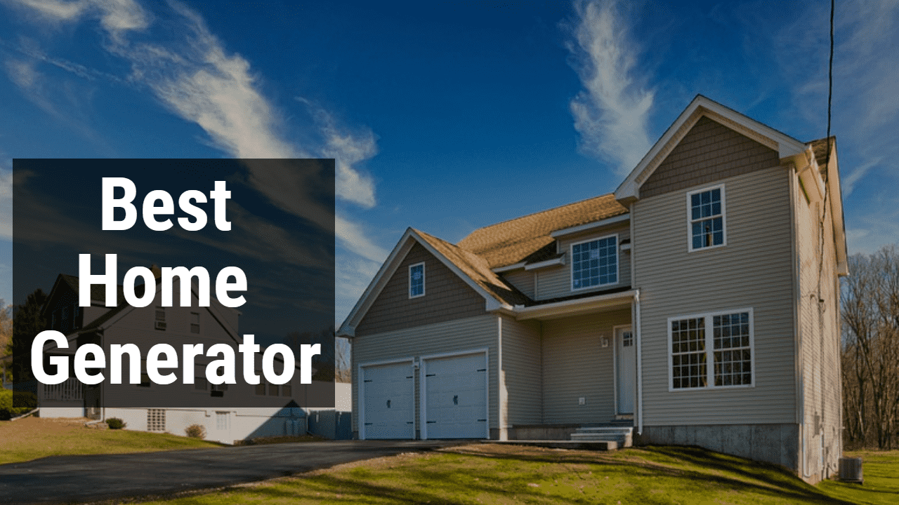Top 7 Best Home Generator Reviews in 2021