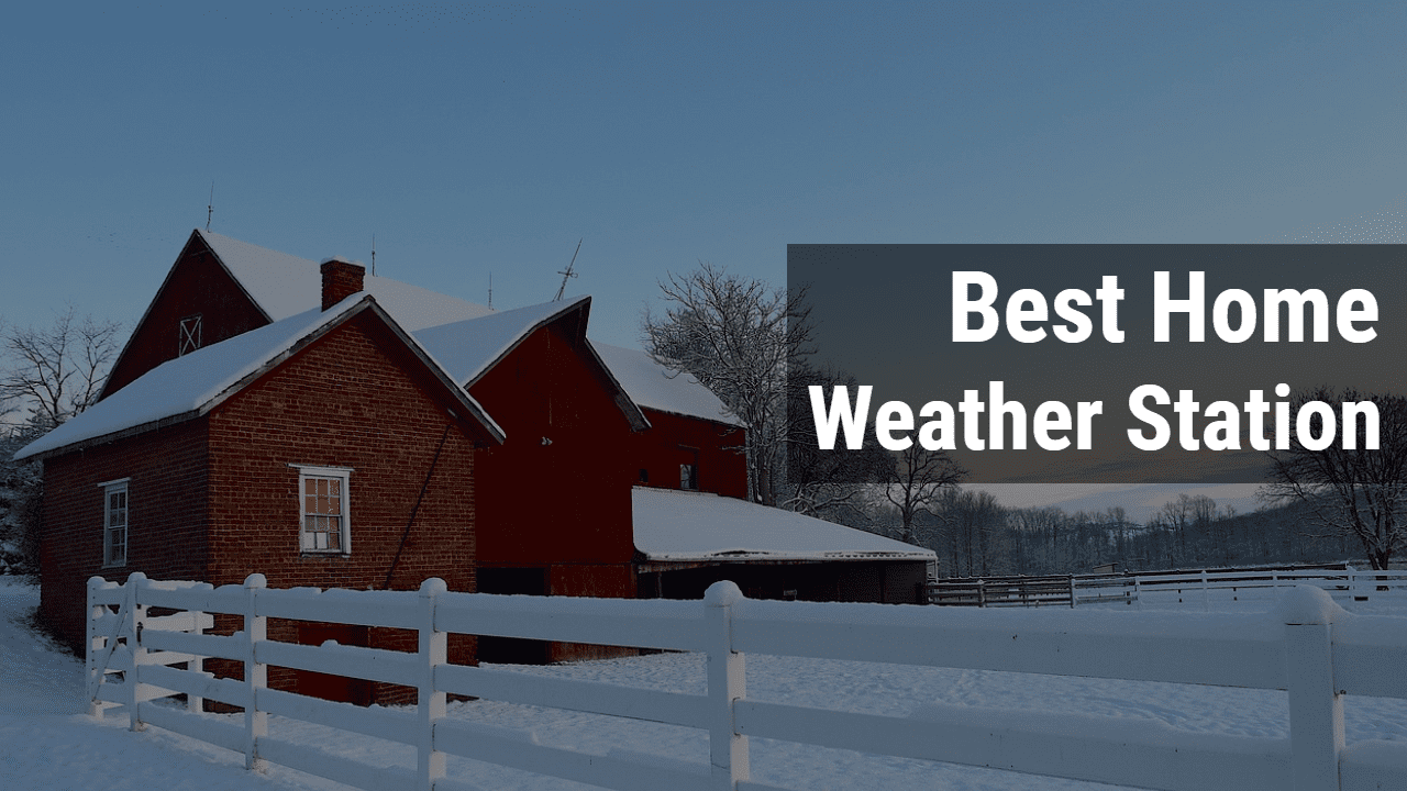 Best 7 Home Weather Station Reviews in 2020